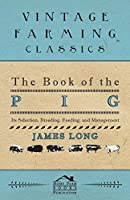 The Book of the Pig: Its Selection, Breeding, Feeding, and Management