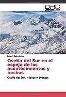 Osetia del Sur en el espejo de los acontecimientos y hechos: Osetia del Sur. Hechos y eventos