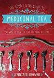 The Good Living Guide to Medicinal Tea: 50 Ways to Brew the Cure for What Ails You (English Edition) 画像