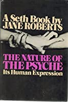 The Nature of the Psyche: Its Human Expression (A Seth Book)