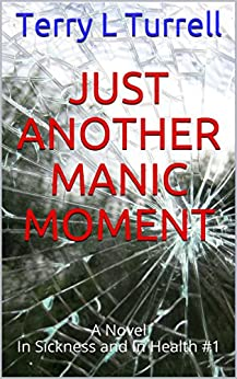 Just Another Manic Moment: A Novel      (In Sickness and In Health #1) by [Turrell, Terry L]
