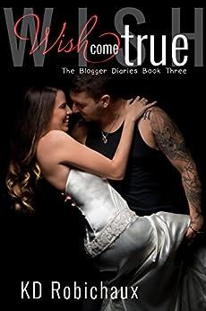 Wish Come True (The Blogger Diaries Trilogy Book 3) by [Robichaux, KD, Robichaux, Kayla]