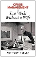 Crisis Management or Two Weeks Without a Wife