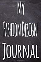 My Fashion Design Journal: The perfect gift for the student in your life - unique record keeper!