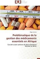 Problématique de la gestion des médicaments essentiels en Afrique: Cas de la zone sanitaire de Dassa-Zoumé et Glazoué au Bénin (Omn.Univ.Europ.)