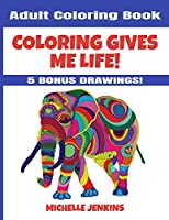 Coloring Gives Me Life! Adult Coloring Book