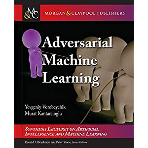 Adversarial Machine Learning (Synthesis Lectures on Artificial Intelligence and Machine Learning)
