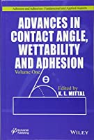 Advances in Contact Angle, Wettability and Adhesion (Adhesion and Adhesives: Fundamental and Applied Aspects)