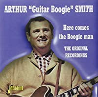 Here Comes The Boogie Man - The Original Recordings [ORIGINAL RECORDINGS REMASTERED] by Arthur Guitar Boogie Smith (2000-04-18)