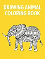 Drawing Animal Coloring Book: Best Coloring Book. Gift For Kids, Adult Coloring Book with Lions, Elephants, Owls, Horses, Dogs, Cats, and Many More