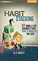 Habit Stacking: 97 Small Life Changes That Take 5 Minutes or Less