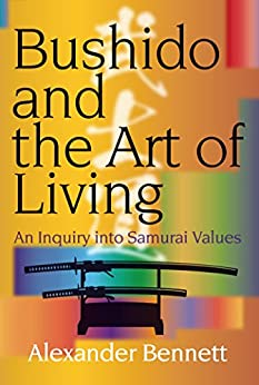 [Alexander BENNETT]のBushido and the Art of Living (JAPAN LIBRARY Book 9) (English Edition)