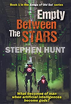 Empty Between the Stars (The Songs of Old Sol Book 1) by [Hunt, Stephen]