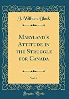 Maryland's Attitude in the Struggle for Canada, Vol. 7 (Classic Reprint)