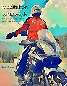 Meditation by Motorcycle: Ride Your Carbon Footprint to the Apex of Enlightenment by [Metzger, John P.]