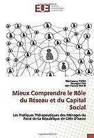 Mieux Comprendre le Rôle du Réseau et du Capital Social: Les Pratiques Thérapeutiques des Ménages du Nord de La République de Côte D'ivoire