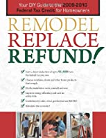 Remodel, Replace, Refund!: Your DIY Guide to the 2009-2010 Federal Tax Credit for Homeowners