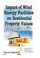 Impact of Wind Energy Facilities on Residential Property Values (Energy Science, Engineering and Technology)