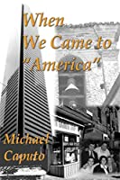"""When We Came to """"America"""": Understanding the Canadian, Immigrant Experience Through the Eyes of an Italian Boy"""