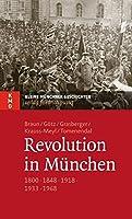 Revolution in Muenchen: 1800 - 1848 - 1918 - 1933 - 1968