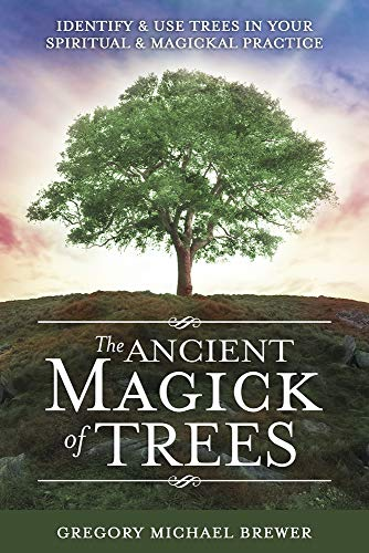 The Ancient Magick of Trees: Identify & Use Trees in Your Spiritual & Magickal Practice (English Edition)