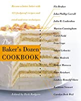 The Baker's Dozen Cookbook: Become a Better Baker with 135 Foolproof Recipes and Tried-and-True Techniques