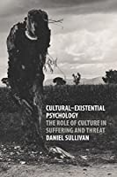 Cultural-Existential Psychology: The Role of Culture in Suffering and Threat