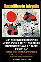 Early and Contemporary Spirit Artists, Psychic Artists and Medium Painters from 5,000 B.C. to the Present Day. History, Study, Analysis