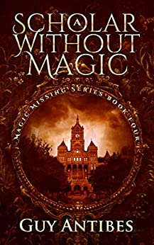 A Scholar Without Magic (Magic Missing Book 4) by [Antibes, Guy]