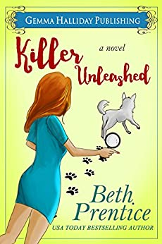 Killer Unleashed: a Humorous Romantic Mystery (Un;eashed Mysteries Book 1) by [Prentice, Beth]