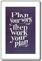 Plan Your Work, Then Work Your Plan - Motivational Quotes Fridge Magnet - ?????????