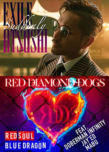 【早期購入特典あり】Suddenly / RED SOUL BLUE DRAGON(SG+DVD3枚組)(B3ポスター付) - EXILE ATSUSHI/RED DIAMOND DOGS