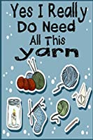 Yes I Really Do Need All This yarn: Knitting lined journal Gifts Idea for Knitters who loves Knitting. This Funny Knit Lined ... the perfect Lined Journal Gifts For Knitter.