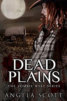 Dead Plains (Zombie West Book 3) by [Scott, Angela]