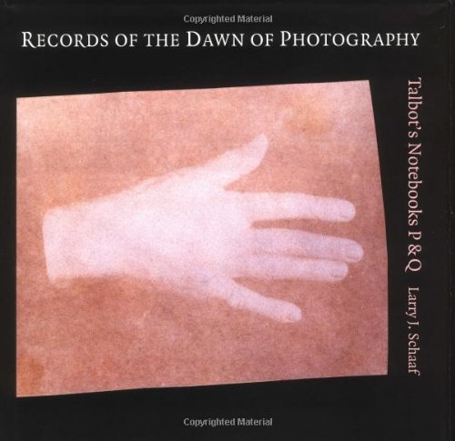 Records of the Dawn of Photography: Talbot's Notebooks  P & Q