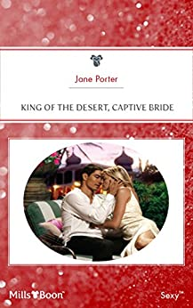 King Of The Desert, Captive Bride (The Desert Kings Book 2) by [Porter, Jane]