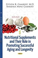 Nutritional Supplements and Their Role in Promoting Successful Aging and Longevity (Nutrition and Diet Research Progress)