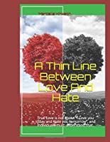 "A Thin Line Between Love And Hate: True Love is not about ""I Love you today and Hate you tomorrow"", and individuals must understand that."
