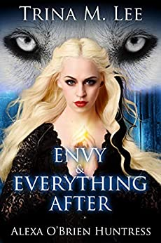 Envy & Everything After (Alexa O'Brien Huntress Book 17) by [Lee, Trina M. ]