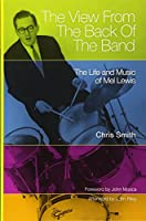 The View from the Back of the Band: The Life and Music of Mel Lewis (North Texas Lives of Musician)