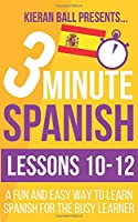 3 Minute Spanish: Lessons 10-12: A fun and easy way to learn Spanish for the busy learner