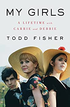 My Girls: A Lifetime with Carrie and Debbie by [Fisher, Todd]