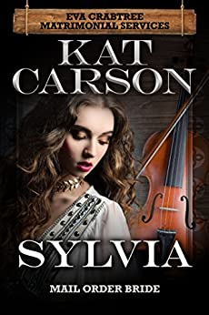 Sylvia (Mrs. Eva Crabtree's Matrimonial Services Series Book 3) by [Carson, Kat]