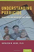 Understanding Parricide: When Sons and Daughters Kill Parents