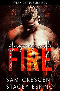 Playing with Fire (Dirty Filthy Men Book 1) by [Crescent, Sam, Espino, Stacey]