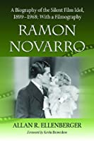 Ramon Novarro: A Biography of the Silent Film Idol, 1899-1968 : With a Filmography