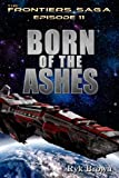 "Ep.#11 - ""Born of the Ashes (The Frontiers Saga) (English Edition)"