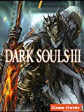 DARK SOULS 3 Collection Guide - Helpful Tips and Tricks - How to Play - How to win - And More ! (English Edition)