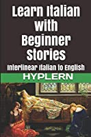 Learn Italian with Beginner Stories: Interlinear Italian to English (Learn Italian with Interlinear Stories for Beginners and Advanced Readers)