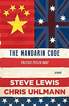 The Mandarin Code: Negotiating Chinese ambitions and American loyalties turns deadly for some (Secret City Book 2) by [Lewis, Steve, Uhlmann, Chris]